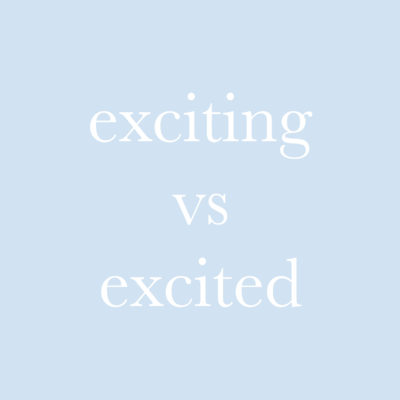每日一字 : exciting vs excited